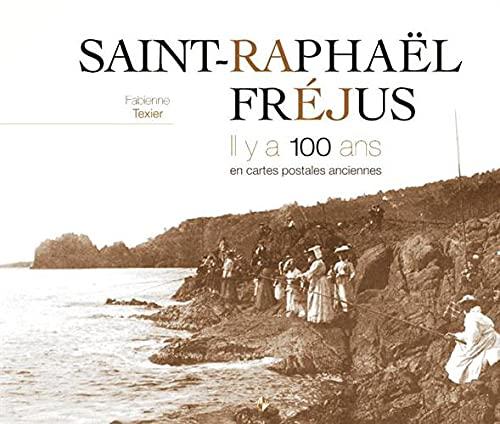 Saint-Raphaël, Fréjus : Il y a 100 ans en cartes postales anciennes