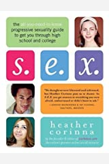 S.E.X.: The All-You-Need-To-Know Progressive Sexuality Guide to Get You Through High School and College Paperback