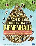 Mach dieses Buch zum Bienenhaus: und 19 weitere Experimente und Aktivitäten, um die ERSTAUNLICHE WELT DER BIENEN zu erforschen!