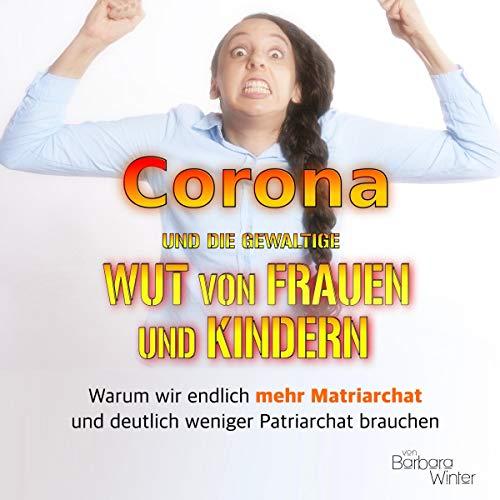 Corona - und die gewaltige Wut von Frauen und Kindern Titelbild