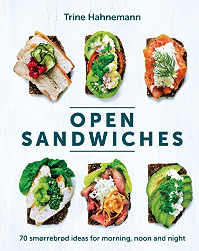 Open Sandwiches: 70 Smorrebrod Ideas for Morning, Noon and Night