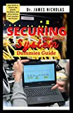 SECURING YOUR SYSTEM DUMMIES GUIDE: Trusted Guide and Best Practices for Securing Systems in the...