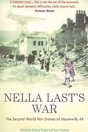 [(Nella Lasts War: The Second World War Diaries of Housewife 49)] [ Edited by Richard Broad, Edited by Suzie Fleming ] [January, 2009]