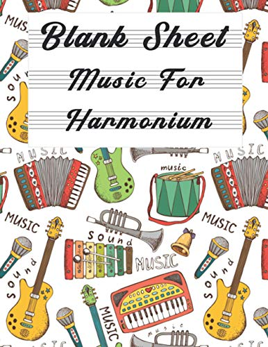 Blank Sheet Music For Harmonium: Music Manuscript Paper, Clefs Notebook,(8.5 x 11 IN) 120 Pages,120 full staved sheet, music sketchbook, Composition ...   gifts Standard for students / Professionals