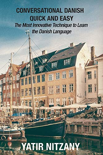 Conversational Danish Quick and Easy: The Most Innovative Technique To...