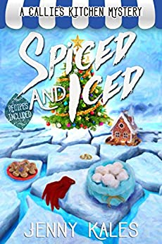 Spiced and Iced (A Callie's Kitchen Cozy Mystery Book 2) by [Jenny Kales]