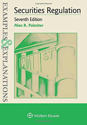 Compare Textbook Prices for Examples & Explanations for Securities Regulation 7 Edition ISBN 9781454881308 by Palmiter, Alan R.