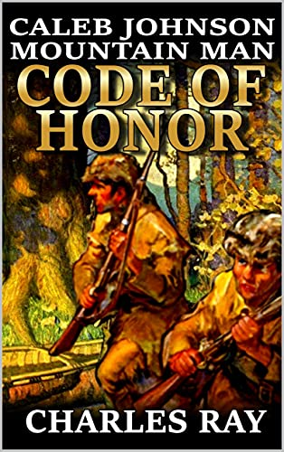 Caleb Johnson: Mountain Man: Code Of Honor: A Frontier Western Adventure (A...
