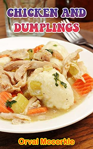 CHICKEN AND DUMPLINGS: 150 recipe Delicious and Easy The Ultimate Practical Guide Easy bakes Recipes From Around The World chicken and dumplings cookbook (English Edition)