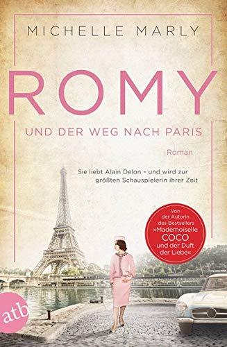 Romy und der Weg nach Paris: Sie liebt Alain Delon – und wird zur größten Schauspielerin ihrer Zeit (Mutige Frauen zwischen Kunst und Liebe, Band 16)