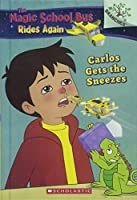 Carlos Gets the Sneezes (The Magic School Bus Rides Again)