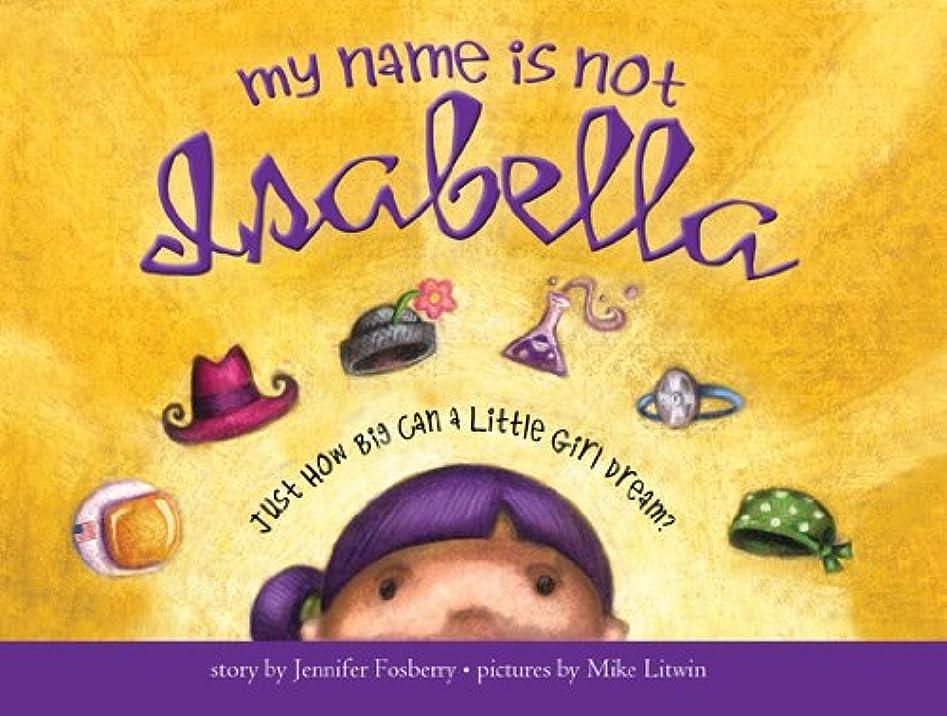 つぼみおいしいリマークMy Name Is Not Isabella: Just How Big Can a Little Girl Dream? (English Edition)