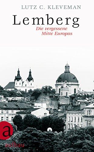Lemberg: Die vergessene Mitte Europas