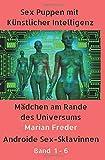 Sex Puppen mit Künstlicher Intelligenz Band 1 - 6: Androide Sex-Sklavinnen: Mädchen am Rande des...