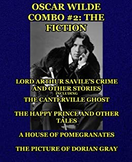 Oscar Wilde Combo #2: The Fiction: Lord Arthur Savile's Crime and Other Stories including The Canterville Ghost/The Happy ...