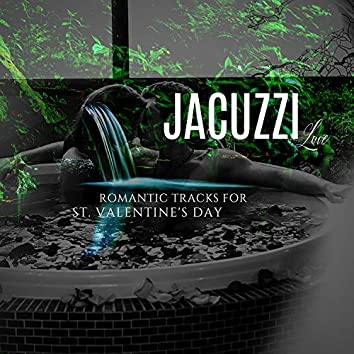 Jacuzzi Love - Romantic Tracks For St. Valentine's Day