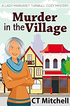 Murder in the Village: A Lady Margaret Turnbull Cozy Mystery #2 (Best Cozy Mystery Series) by [C T Mitchell]