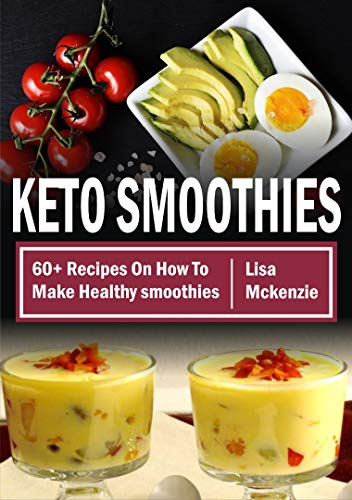 Keto Smoothies: 60+ Recipes On How To Make Healthy Smoothies...
