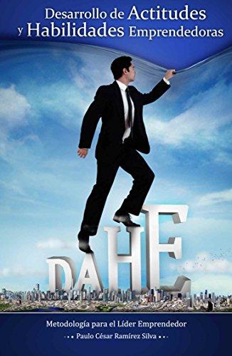 Desarrollo de Actitudes y Habilidades Emprendedoras (DAHE): Guía de Autoaprendizaje para Formación Emprendedora en Tiempos de Crisis y de Redefinición de Modelos Socio-Económico y Políticos.