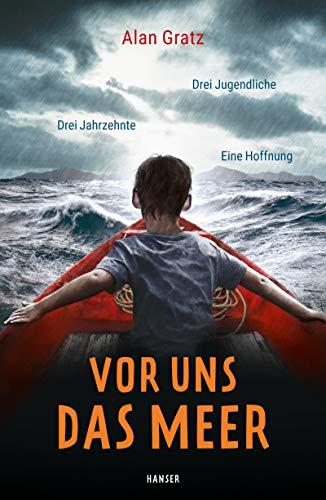 Vor uns das Meer: Drei Jugendliche. Drei Jahrzehnte. Eine Hoffnung