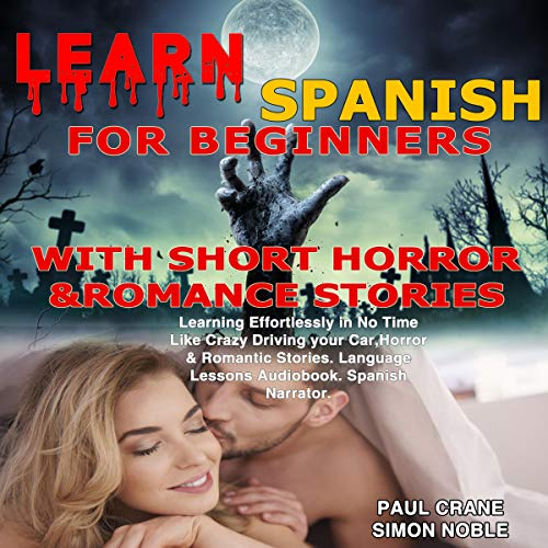 Learn Spanish with Short Horror & Romance Stories: Learning Effortlessly in No Time Like Crazy Driving Your Car. Language Lessons Audiobook. Spanish narrator. cover art