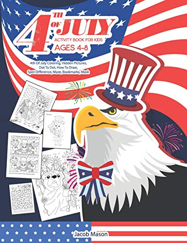 Fourth Of July Activity Book for Kids Ages 4-8: 4th Of July Coloring, Hidden Pictures, Dot To Dot, How To Draw, Spot Difference, Maze, Bookmarks, Mask (Puzzle Books For Kids Ages 4-8)
