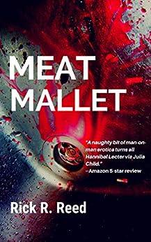 Meat Mallet: A Tale of Epicurean Horror by [Rick R. Reed]