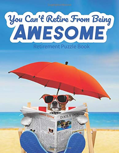 You Can't Retire From Being Awesome Retirement Puzzle Book: Funny Happy Retirement...