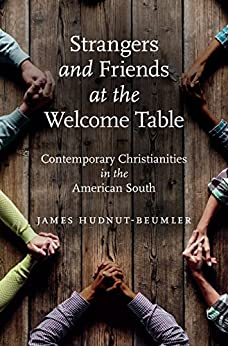 Strangers and Friends at the Welcome Table: Contemporary Christianities in the American South by [James Hudnut-Beumler]