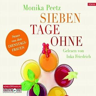 Sieben Tage ohne     Die Dienstagsfrauen gehen fasten              Autor:                                                                                                                                 Monika Peetz                               Sprecher:                                                                                                                                 Inka Friedrich                      Spieldauer: 4 Std. und 33 Min.     21 Bewertungen     Gesamt 4,5