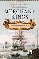 Merchant Kings: When Companies Ruled the World, 1600-1900