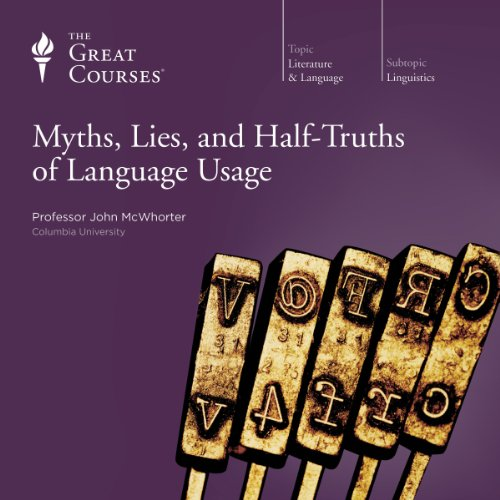 Myths, Lies, and Half-Truths of Language Usage                   By:                                                                                                                                 John McWhorter,                                                                                        The Great Courses                               Narrated by:                                                                                                                                 John McWhorter                      Length: 12 hrs and 14 mins     65 ratings     Overall 4.8