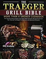 Traeger Grill Bible Cookbook 2021: Tasty and Unique Recipes for Beginners and Advanced Users on A Budget