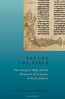 Before the Bible: The Liturgical Body and the Formation of Scriptures in early Judaism