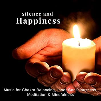 Silence And Happiness (Music For Chakra Balancing, Inner Consciousness, Meditation and amp; Mindfulness)