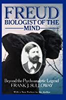 Freud, Biologist of the Mind: Beyond the Psychoanalytic Legend, With a New Preface by the Author