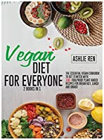 Vegan Diet for Everyone! Keto and Air Fryer Vegan Cookbook [2 in 1]: The Essential Vegan Cookbook To Get Started with 100+ Foolproof Plant-Based Recipes for Breakfast, Lunch and Dinner (with images)