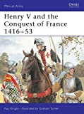 Henry V and the Conquest of France 1416–53 (Men-at-Arms)