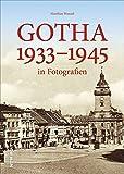 """Gotha im """"Dritten Reich"""", historischer Bildband zur Regionalgeschichte mit über 160 Archivbildern aus der Thüringer Residenzstadt in den 1930er- und 1940er-Jahren (Sutton Archivbilder)"""