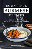 Bountiful Burmese Recipes: A Complete Cookbook of Tasty Asian Dish Ideas!