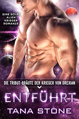 Entführt: Eine Science-Fiction Alien-Krieger Romanze (Die Tribut-Bräute der Krieger von Drexian 2)