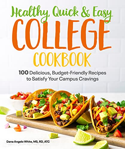 Healthy, Quick & Easy College Cookbook: 100 Simple, Budget-Friendly Recipes to Satisfy Your Campus Cravings