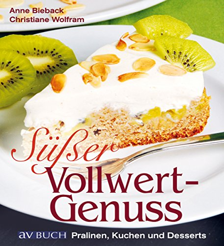 Süßer Vollwertgenuss: Pralinen, Kuchen und Desserts (Genusswelten)