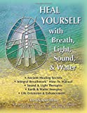 Heal Yourself with Breath, Light, Sound & Water