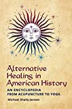 Alternative Healing in American History: An Encyclopedia from Acupuncture to Yoga