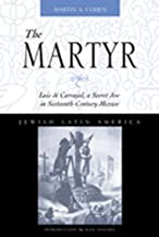 The Martyr: Luis de Carvajal, A Secret Jew in Sixteenth-Century Mexico (Jewish Latin America Series)