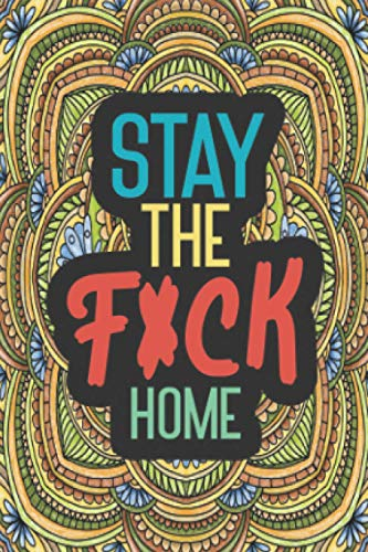 Stay The F*ck Home: Bullet Journal Notebook Logbook Diary for Kids Adults Men Women Boys & Girls Pretty Quarantine Christmas Gift Calm the Fuk Down ... Humor Beautiful Amazing Bored Busy Cool Do