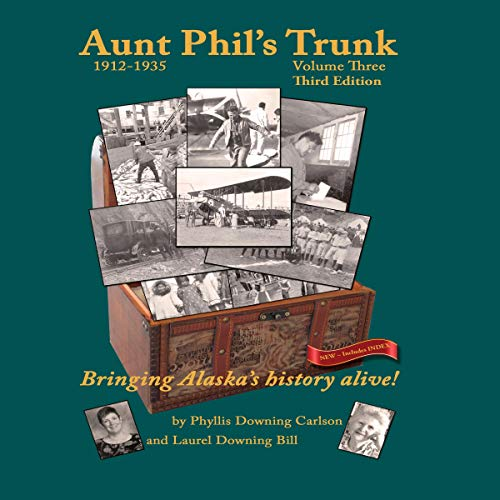 Aunt Phil's Trunk: Bringing Alaska's History Alive! Volume 3 Audiobook By Laurel Downing Bill,                                                                                        Phyllis Downing Bill cover art
