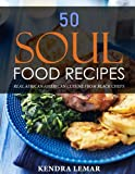 50 Soul Food Recipes: Real African American Cuisine from Black Chefs