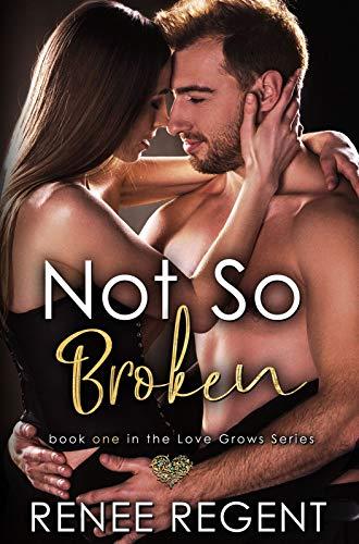 Not So Broken: An Enemies to Lovers Romance (Love Grows Series Book 1) by [Renee Regent]
